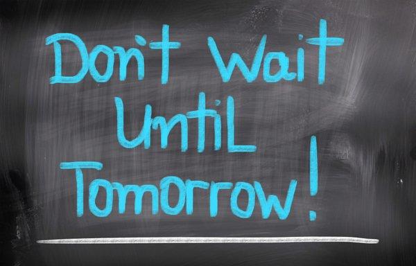 Dont Wait Until Tomorrow Concept