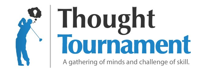 Thought Tournament, Thoughts Anyone?